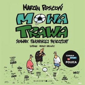 Marcin Rosłoń - Mowa trawa. Słownik piłkarskiej polszczyzny