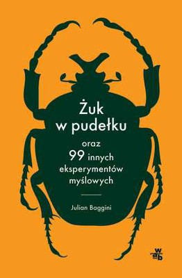 Julian Baggini - Żuk w pudełku oraz 99 innych eksperymentów myślowych / Julian Baggini - The Pig That Wants to Be Eaten and 99 Other Thought Experiments