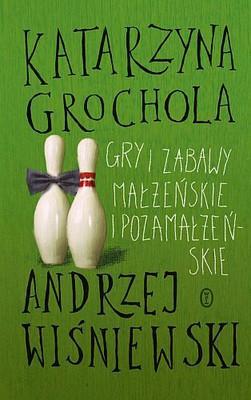 Katarzyna Grochola, Andrzej Wiśniewski - Gry i zabawy małżeńskie i pozamałżeńskie