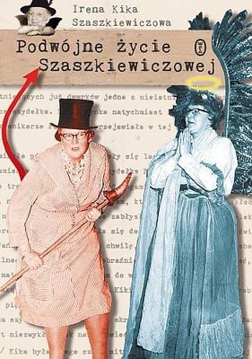 Irena Szaszkiewiczowa - Podwójne życie Szaszkiewiczowej
