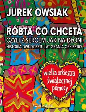 Jerzy Owsiak - Róbta co chceta, czyli z sercem jak na dłoni