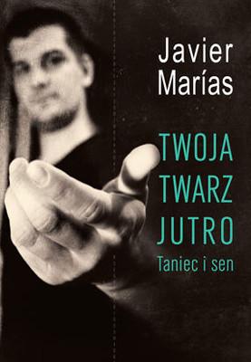 Javier Marías - Twoja twarz jutro. Taniec i sen / Javier Marías - Tu rostro manana. Baile y sueno