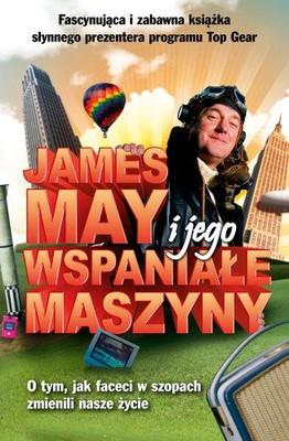 James May - James May i jego wspaniałe maszyny. O tym jak faceci w szopach zmienili nasze życie