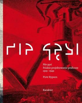 Piotr Rypson - Nie gęsi. Polskie projektowanie graficzne 1919-1945