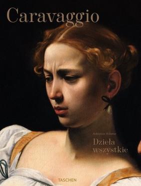 Sebastian Schutze - Caravaggio. Dzieła wszystkie XL