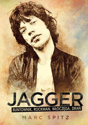 Marc Spitz - Jagger - buntownik, rockman, włóczęga, drań