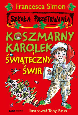 Francesca Simon - Koszmarny Karolek i świąteczny świr / Francesca Simon - How to Survive Christmas Chaos with Horrid Henry