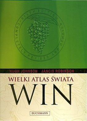 Hugh Johnson, Jancis Robinson - Wielki atlas świata win / Hugh Johnson, Jancis Robinson - World Atlas of Wine