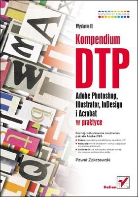 Paweł Zakrzewski - Kompendium DTP. Adobe Photoshop, Illustrator, InDesign i Acrobat w praktyce. Wydanie II