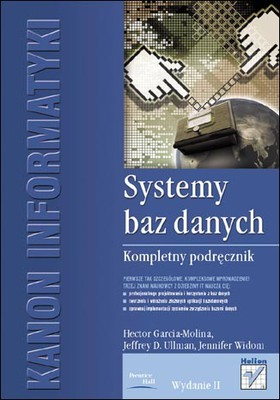 Hector Garcia-Molina, Jeffrey D. Ullman, Jennifer Widom - Systemy baz danych. Kompletny podręcznik. Wydanie II / Hector Garcia-Molina, Jeffrey D. Ullman, Jennifer Widom - Database Systems: The Complete Book (2nd Edition)