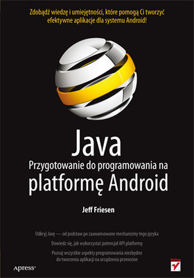 Jeff Friesen - Java. Przygotowanie do programowania na platformę Android / Jeff Friesen - Learn Java for Android Development
