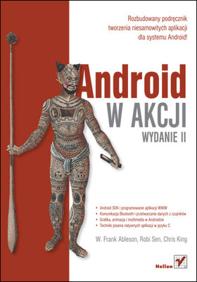 W. Frank Ableson, Robi Sen, Chris King - Android w akcji. Wydanie II / W. Frank Ableson, Robi Sen, Chris King - Android in Action