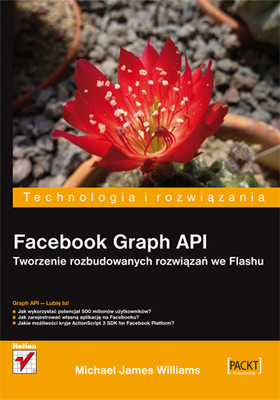 Michael James Williams - Facebook Graph API. Tworzenie rozbudowanych rozwiązań we Flashu / Michael James Williams - Facebook Graph API Development with Flash