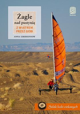 Anna Grebieniow, Wojciech Skarżyński - Żagle nad pustynią. Z wiatrem przez Gobi