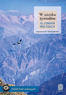 Krzysztof Mrozowski - W uścisku żywiołów. El Condor Rio Colca