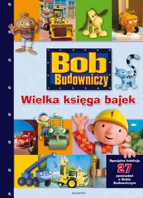 Bob Budowniczy. Wielka księga bajek