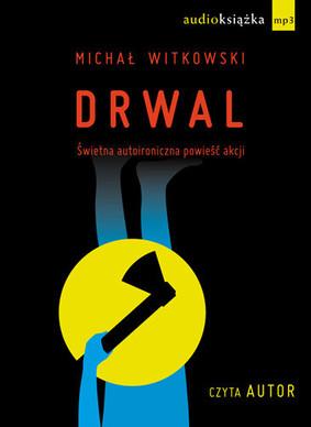 Michał Witkowski - Drwal