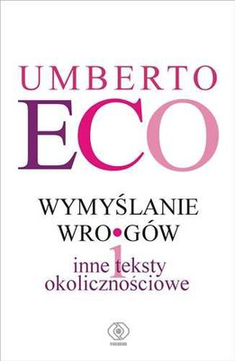 Umberto Eco - Wymyślanie wrogów