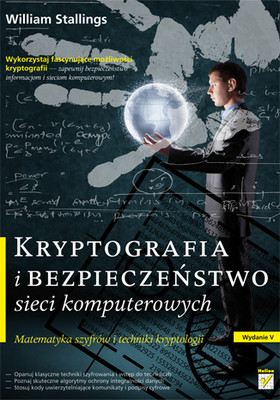 William Stallings - Kryptografia i bezpieczeństwo sieci komputerowych. Matematyka szyfrów i techniki kryptologii / William Stallings - Cryptography and Network Security: Principles and Practice (5th Edition) , vol. 1