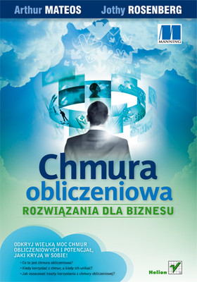 Jothy Rosenberg, Arthur Mateos - Chmura obliczeniowa. Rozwiązania dla biznesu / Jothy Rosenberg, Arthur Mateos - The Cloud at Your Service