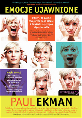 Paul Ekman - Emocje ujawnione. Odkryj, co ludzie chcą przed Tobą zataić i dowiedz się czegoś więcej o sobie / Paul Ekman - Emotions Revealed, Second Edition: Recognizing Faces and Feelings to Improve Communication and Emotional Life
