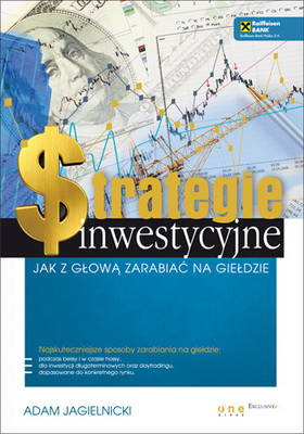 Adam Jagielnicki - Strategie inwestycyjne. Jak z głową zarabiać na giełdzie
