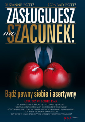 Suzanne Potts, Conrad Potts - Zasługujesz na szacunek! Bądź pewny siebie i asertywny / Suzanne Potts, Conrad Potts - Entitled to Respect: How to be confident and assertive in the workplace
