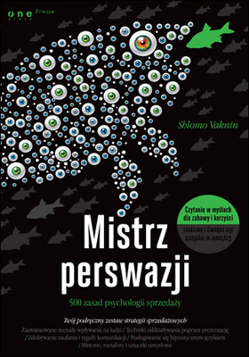 Shlomo Vaknin - Mistrz perswazji. 500 zasad psychologii sprzedaży / Shlomo Vaknin - Persuasion Mastery: 500 Practical Lessons In The Psychology Of Sales