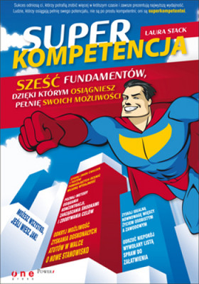 Laura Stack - Superkompetencja. Sześć fundamentów, dzięki którym osiągniesz pełnię swoich możliwości / Laura Stack - SuperCompetent: The Six Keys to Perform at Your Productive Best