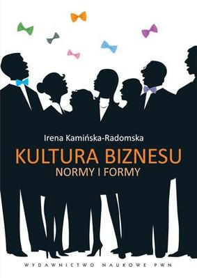 Irena Kamińska-Radomska - Kultura biznesu. Normy i formy