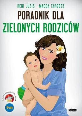 Reni Jusis, Magda Targosz - Poradnik Dla Zielonych Rodziców.