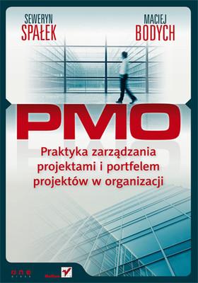Seweryn Spałek, Maciej Bodych - PMO. Praktyka zarządzania projektami i portfelem projektów w organizacji