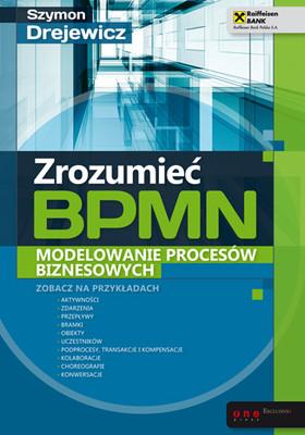 Szymon Drejewicz - Zrozumieć BPMN. Modelowanie procesów biznesowych