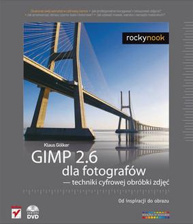 Klaus Gölker - GIMP 2.6 dla fotografów - techniki cyfrowej obróbki zdjęć. Od inspiracji do obrazu / Klaus Gölker - GIMP 2.6 for Photographers: Image Editing with Open Source Software