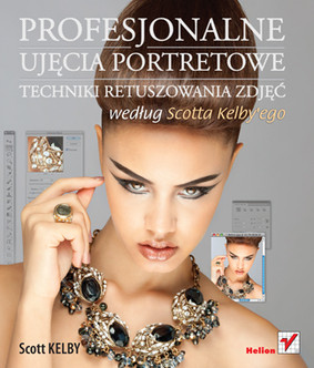 Scott Kelby - Profesjonalne ujęcia portretowe. Techniki retuszowania zdjęć według Scotta Kelby'ego / Scott Kelby - Professional Portrait Retouching Techniques for Photographers Using Photoshop (Voices That Matter)