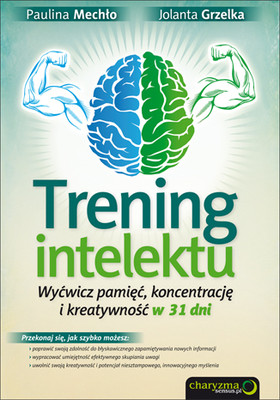 Paulina Mechło, Jolanta Grzelka - Trening intelektu. Wyćwicz pamięć, koncentrację i kreatywność w 31 dni