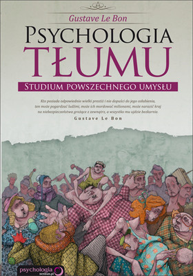 Gustave Le Bon - Psychologia tłumu. Studium powszechego umysłu / Gustave Le Bon - The Crowd: A Study of the Popular Mind (Psychologie des foules)