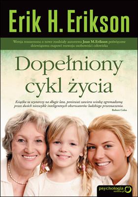 Erik H. Erikson, Joan M. Erikson - Dopełniony cykl życia / Erik H. Erikson, Joan M. Erikson - The Life Cycle Completed