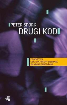 Peter Spork - Drugi kod / Peter Spork - Der zweite Code. Epigenetik oder:Wie wir unser Erbgut steuern können