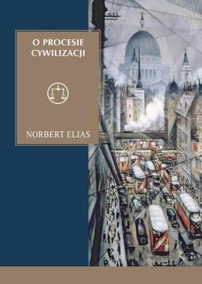 Norbert Elias - O procesie cywilizacji / Norbert Elias - Über den Prozess der Zivilisation:soziogenetische und psychogenetische