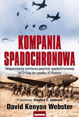 David Kenyon Webster - Kompania spadochronowa / David Kenyon Webster - Parachute Infantry: An American Paratrooper's Memoir of D-Day and the Fall of the Third Reich