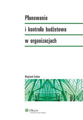 Wojciech Czakon - Planowanie i kontrola budżetowa w organizacjach