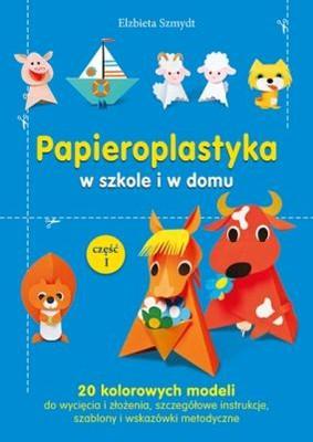Elżbieta Szmydt - Papieroplastyka w szkole i w domu