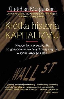 Krótka historia kapitalizmu / Capitalist's Bible. The Essential Guide to Free Markets - and Why They Matter to You