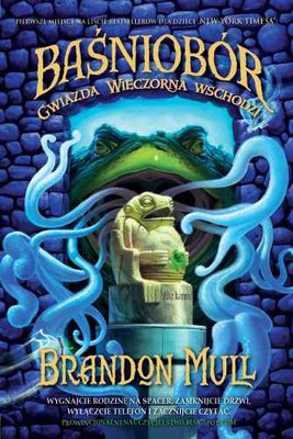 Brandon Mull - Baśniobór: Gwiazda Wieczorna wschodzi / Brandon Mull - Fablehaven. Rise of the Evening Star