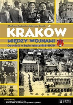 Zbisław Janikowski - Kraków między wojnami. Opowieść o życiu miasta 1918-1939