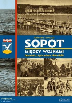 Aleksandra Tarkowska - Sopot między wojnami. Opowieść o życiu miasta 1918-1939