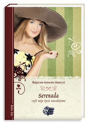 Małgorzata Gutowska-Adamczyk - Serenada, czyli moje życie niecodzienne
