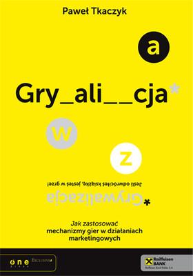 Paweł Tkaczyk - Grywalizacja. Jak zastosować mechanizmy gier w działaniach marketingowych