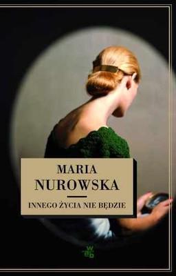 Maria Nurowska - Innego życia nie będzie
